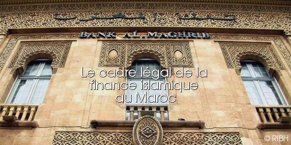 Les textes de loi relatifs à la Finance Islamique au Maroc